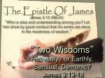 """ Two Wisdoms "" Heavenly? or Earthly, Sensual, Demonic? James 3:13-18"