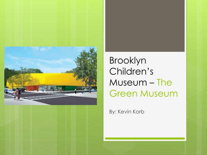 brooklyn children s museum the green museum n.