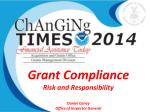 Grant Compliance Risk and Responsibility Daniel Coney Office of Inspector General