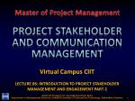 Virtual Campus CIIT LECTURE 06: INTRODUCTION TO PROJECT STAKEHOLDER MANAGEMENT AND ENGAGEMENT PART 2