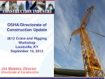 OSHA/Directorate of Construction Update 2012 Crane and Rigging Workshop Louisville, KY September 19, 2012