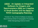 Timothy N. Titus (Chief of Software & Science) Brent Archinal (Chief of Cartographic Processing) USGS Astrogeolog