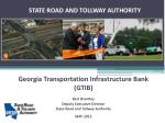 Georgia Transportation Infrastructure Bank (GTIB) Bert Brantley Deputy Executive Director State Road and Tollway Autho