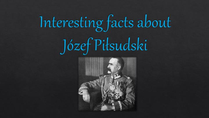 interesting facts about j zef pi sudski n.