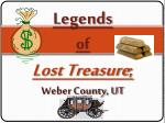 Legends of Lost Treasure ; Weber County, UT