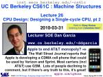 inst.eecs.berkeley.edu/~cs61c UC Berkeley CS61C : Machine Structures Lecture 26 CPU Design: Designing a Single-cycle CPU
