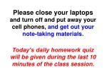 Please close your laptops and turn off and put away your cell  phones,  and  get out your note-taking materials .