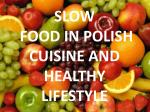 SLOW FOOD IN POLISH CUISINE AND HEALTHY LIFESTYLE