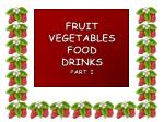 FRUIT VEGETABLES FOOD DRINKS PART I
