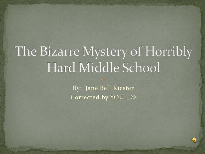 the bizarre mystery of horribly hard middle school n.