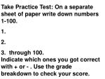 Take Practice Test: On a separate sheet of paper write down numbers 1-100. 1.