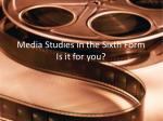 Media Studies in the Sixth Form Is it for you?