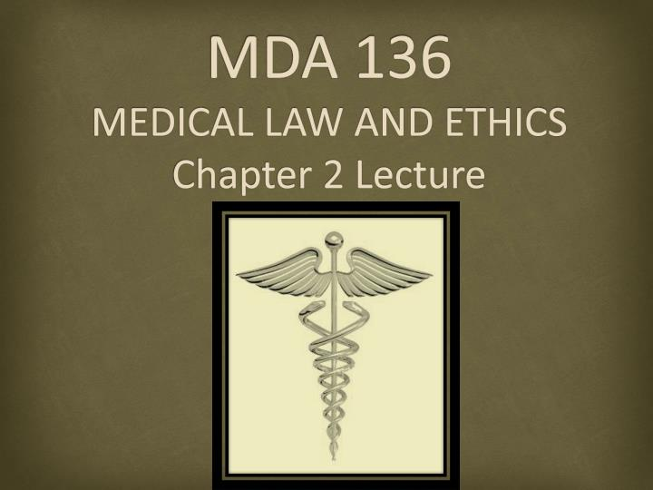 mda 136 medical law and ethics chapter 2 lecture n.
