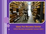 Using The Records Center <2014 Records management slogan here>