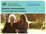 Effective Communication : Across the Aged Care C ontinuum