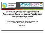 Developing Case Management and Assessment Tools for  Young  P eople  from  Refugee  B ackgrounds David Keegan, Settlemen