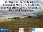 The Stories of Banks Peninsula: Connecting Maori Oral Traditions, European History, and Geological and Ecological Perspe
