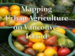 Mapping Urban Agriculture on Vancouver Island