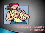 FITNESS & TRAINING 	 PROGRAMS