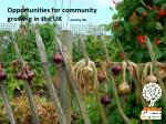 Opportunities for community growing in the UK Jeremy Iles