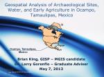 Geospatial Analysis of Archaeological Sites, Water, and Early Agriculture in Ocampo, Tamaulipas, Mexico