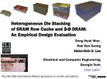 Heterogeneous Die Stacking of SRAM Row Cache and 3-D DRAM: An Empirical Design Evaluation