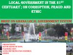 BRIEF ON GHANA LOCAL GOVERNMENT SYSTEM