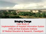 Bringing Change Case Study of Implementation of Hospital Information System (HIS) at Post Graduate Institute Of Medica