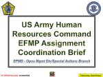 US Army Human Resources Command EFMP Assignment Coordination Brief  EPMD -  Opns  Mgmt Div/Special Actions Branch