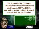 The WHO 10-Step Treatment Modality for Severe Malnutrition in the Context of HIV/AIDS Co-morbidity: An Operational Resea