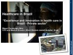 """Healthcare in Brazil """"Excellence and Innovation in health care in Brazil - Private sector"""" Miguel  Cendoroglo Neto"""