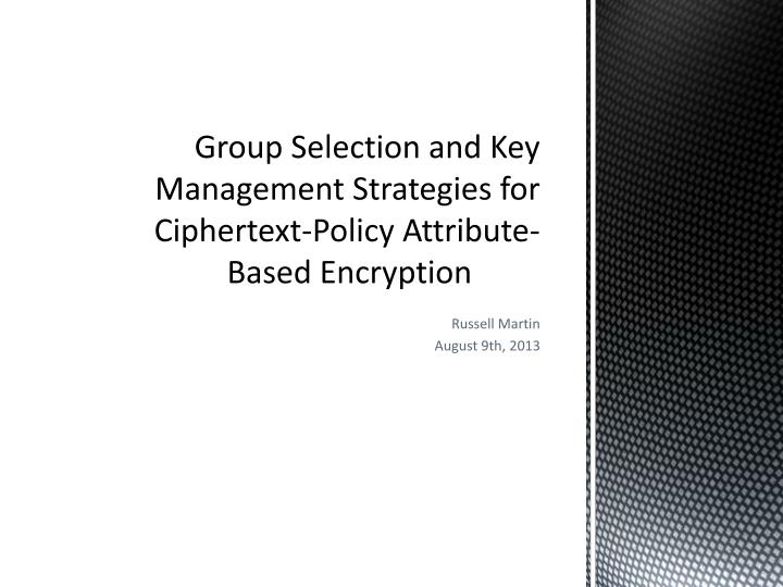 group selection and key management strategies for ciphertext policy attribute based encryption n.