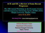ACE  and EE: A Review of Some Recent  Progresses