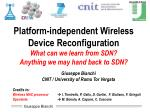 Platform-independent Wireless Device Reconfiguration What can we learn from SDN? Anything we may hand back to SDN?