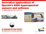 Innovative  applications  of  Specim's  AISA  hyperspectral sensors  and software Ing .  Marco  Bacciocchi ,  Codevintec