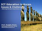 ICT Education in Korea, Issues & Challenges : Sharing Korean Experience with Chile