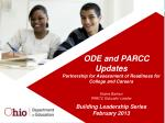 ODE and PARCC Updates Partnership for Assessment of Readiness for College and Careers Elaine Barkan PARCC Educator Leade