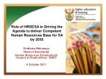 Role of HRDCSA in Driving the Agenda to deliver Competent Human Resources Base for SA by 2030
