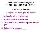 PHY 113 C General Physics I 11 AM – 12:15  P M  MWF  Olin 101 Plan for Lecture 22: Chapter 21:   Ideal gas equations Mol