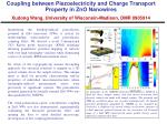 Coupling between Piezoelectricity and Charge Transport Property in ZnO Nanowires  Xudong Wang, University of Wisconsin-M