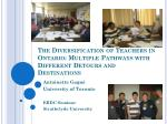 The Diversification of Teachers in Ontario: Multiple Pathways with Different Detours and Destinations