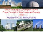 Educational Topic Coverage in Nuclear Power Generation from Safety and Security Issues Professor O. A. Mohammed