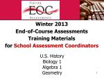 Winter 2013 End-of-Course Assessments Training  Materials for  School  Assessment  Coordinators