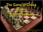The Game of Chess and the  Feudal System