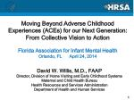 David W. Willis, M.D., FAAP Director, Division  of Home Visiting and Early Childhood Systems  Maternal and Child Health
