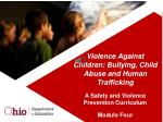 Violence Against Children: Bullying, Child Abuse and Human Trafficking A Safety and Violence Prevention Curriculum Mo