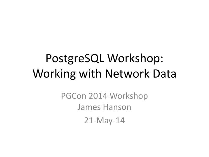 PPT - PostgreSQL Workshop: Working with Network Data PowerPoint