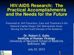 Dr. Robert C. Gallo Institute of Human Virology University of Maryland School of Medicine Baltimore, MD July 22, 2012