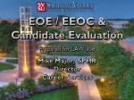 EOE / EEOC & Candidate Evaluation Prepared for LAW 308 Mike Major, SPHR Director Career Services