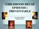 CHILDHOOD DECAY EPIDEMIC: PREVENTABLE